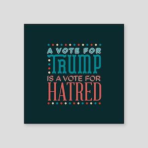Trump a Vote for Hatred Sticker