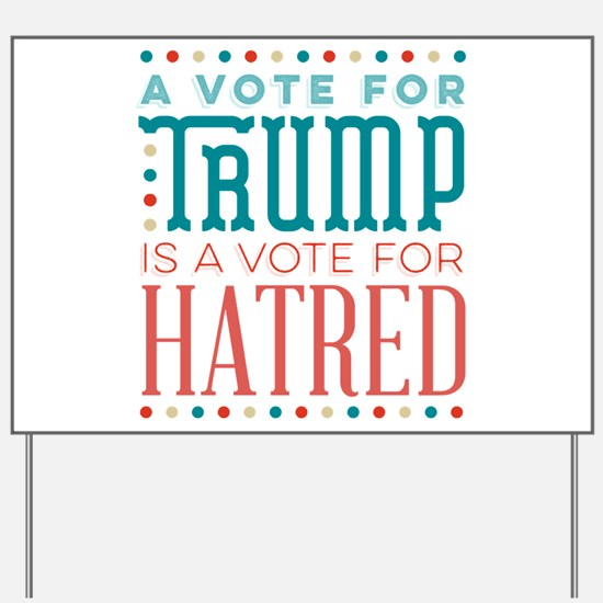 Trump a Vote for Hatred Yard Sign