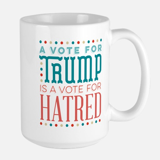 Trump a Vote for Hatred Mugs