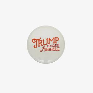 Trump is a Giant Asshole Mini Button