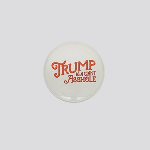 Trump is a Giant Asshole Mini Button