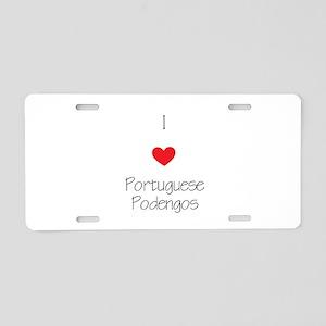I love Portuguese Podengos Aluminum License Plate