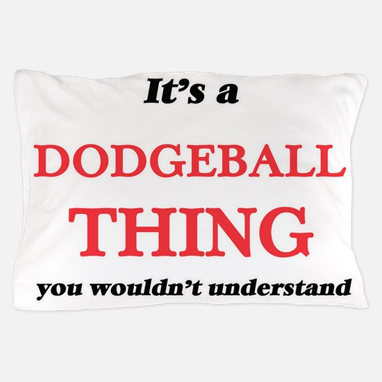 It's a Dodgeball thing, you wouldn Pillow Case