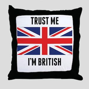 Trust Me I'm British Throw Pillow