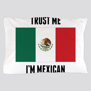 Trust Me I'm Mexican Pillow Case