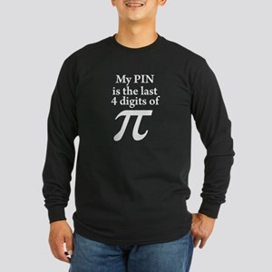 My PIN is the last 4 digits of PI Long Sleeve T-Sh