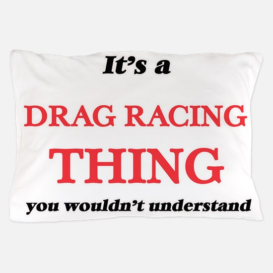 It's a Drag Racing thing, you woul Pillow Case