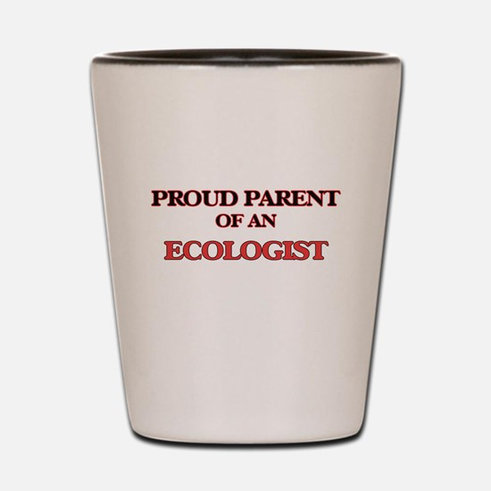 Proud Parent of a Ecologist Shot Glass