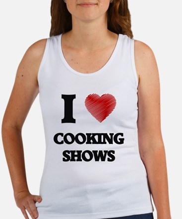 I love Cooking Shows Tank Top
