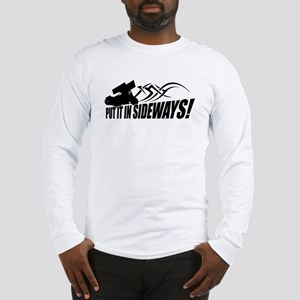 Put it in Sideways! Long Sleeve T-Shirt