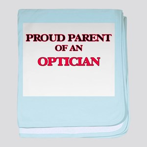 Proud Parent of a Optician baby blanket