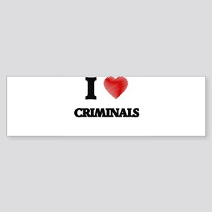 I love Criminals Bumper Sticker