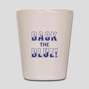 BACK THE BLUE! Shot Glass