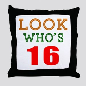 Look Who's 16 Birthday Throw Pillow