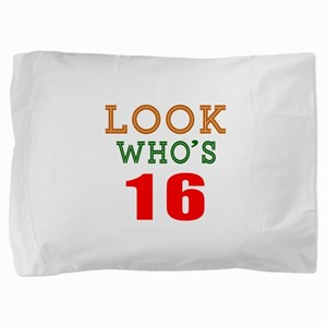 Look Who's 16 Birthday Pillow Sham