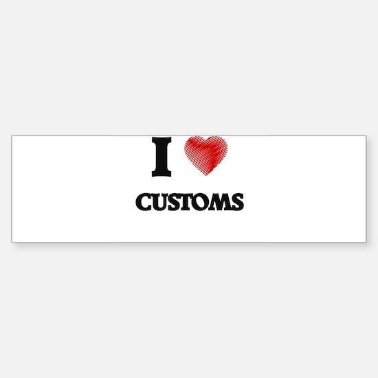 I love Customs Bumper Bumper Bumper Sticker