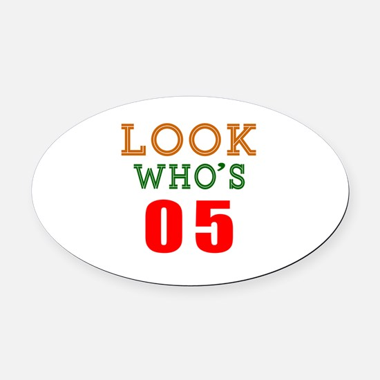 Look Who's 05 Birthday Oval Car Magnet