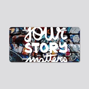 your story matters graffiti Aluminum License Plate