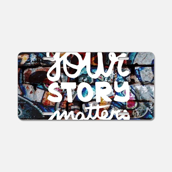 your story matters graffiti Aluminum License Plate
