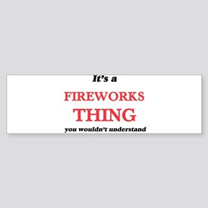 It's a Fireworks thing, you wou Bumper Sticker