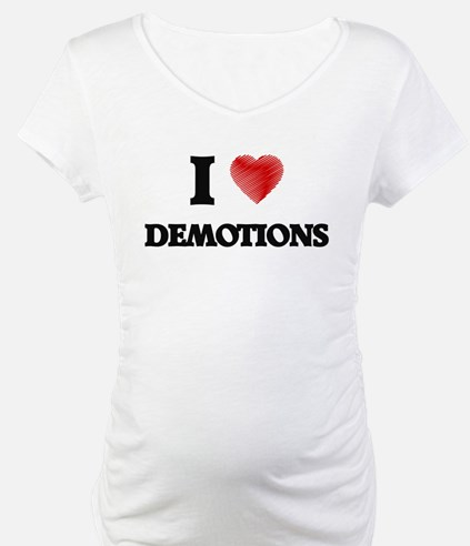 I love Demotions Shirt