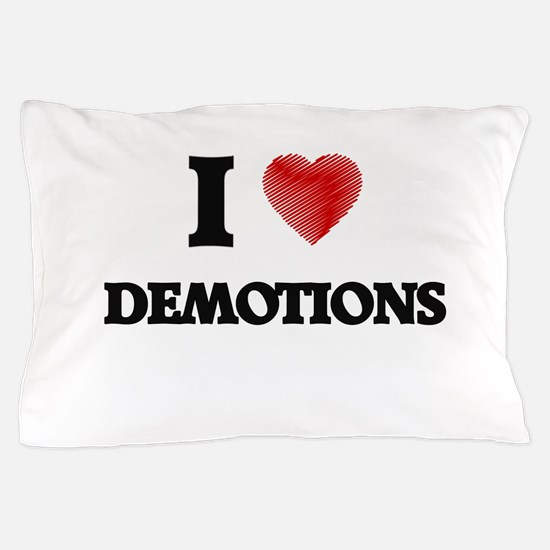 I love Demotions Pillow Case