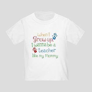 Teacher Like Mommy Toddler T-Shirt
