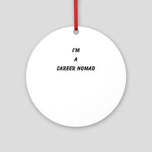 career nomad Ornament (Round)
