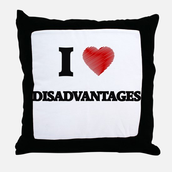 I love Disadvantages Throw Pillow