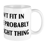 If You Don't Fit In, You're Right Mug