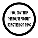 If You Don't Fit In, You're Right Round Car Magnet