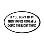 If You Don't Fit In, You're Right Oval Car Magnet