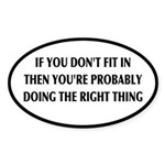 If You Don't Fit In, You're Right Sticker (Oval)