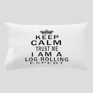 Log Rolling Expert Designs Pillow Case