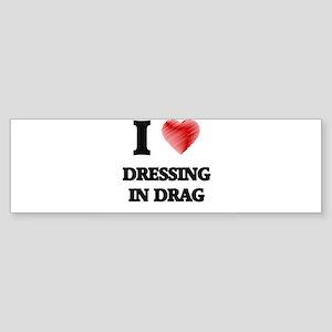 I love Dressing in Drag Bumper Sticker