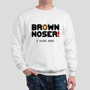 BROWN NOSER! - I KISS ASS! Sweatshirt