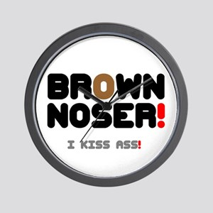 BROWN NOSER! - I KISS ASS! Wall Clock