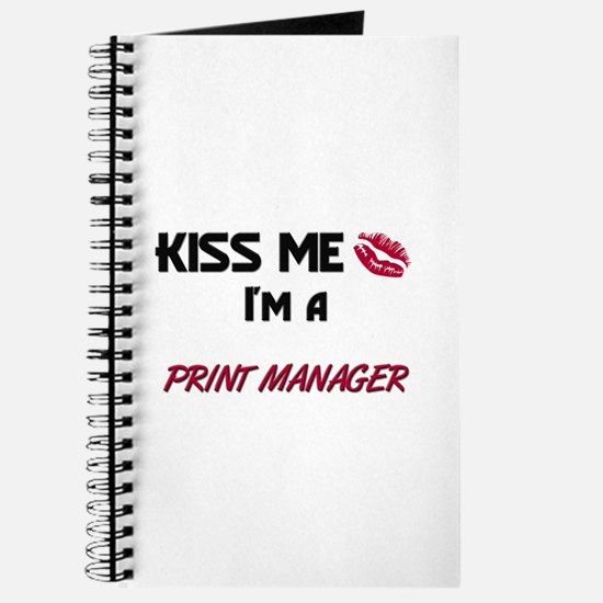 Kiss Me I'm a PRINT MANAGER Journal