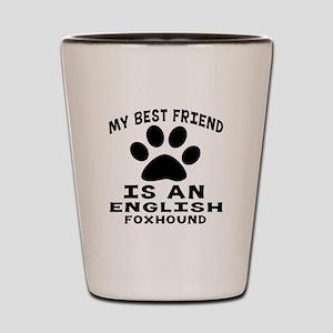 English Foxhound Is My Best Friend Shot Glass