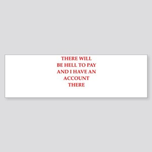 hell to pay Bumper Sticker