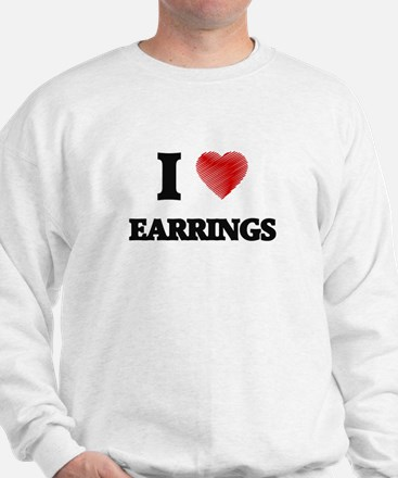 I love EARRINGS Sweatshirt