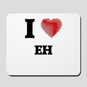 I love EH Mousepad