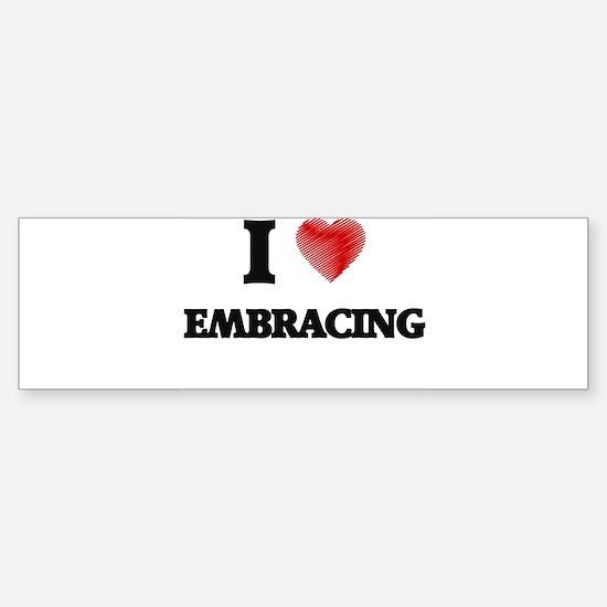 I love EMBRACING Bumper Bumper Bumper Sticker