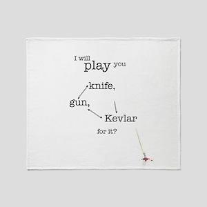 I will play you knife, gun, kevlar for it? Throw B
