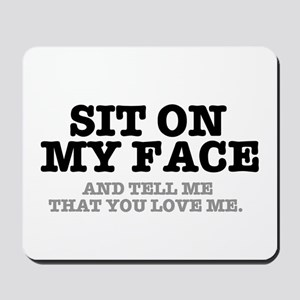 SIT ON MY FACE AND TELL ME THAT YOU LOVE Mousepad