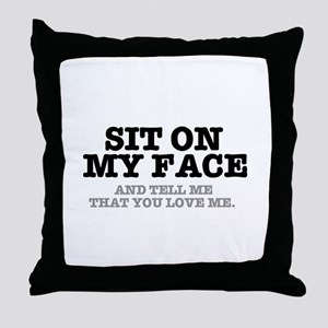 SIT ON MY FACE AND TELL ME THAT YOU L Throw Pillow