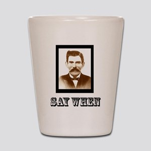 4-saywhenshirt Shot Glass
