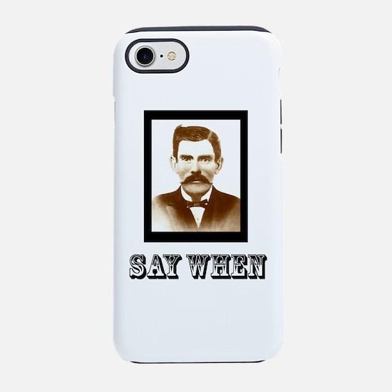 4-saywhenshirt.png iPhone 8/7 Tough Case