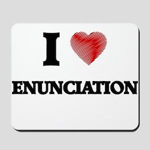 I love ENUNCIATION Mousepad