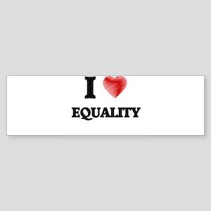 I love EQUALITY Bumper Sticker
